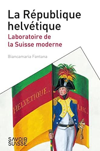 La République helvétique<br>laboratoire de la Suisse moderne