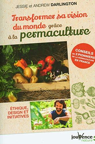 Transformer sa vision du monde grâce à la permaculture<br>éth...