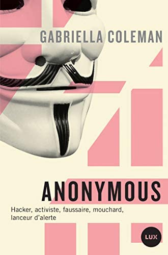 Anonymous<br>hacker, activiste, faussaire, mouchard, lanceur ...