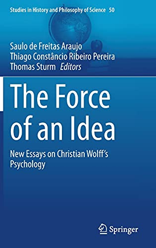 The force of an idea : new essays on Christian Wolff's psych...