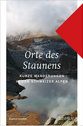Orte des Staunens<br>kurze Wanderungen in den Schweizer Alpen