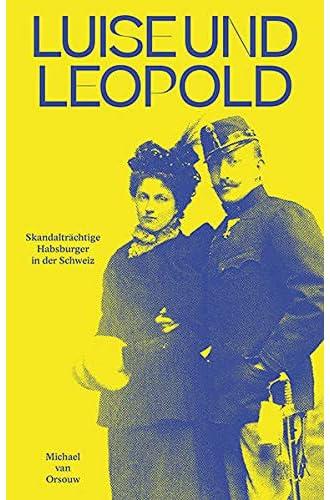 Luise und Leopold<br>Skandalträchtige Habsburger in der Schw...