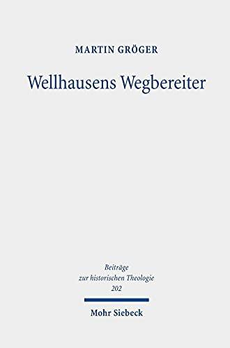 Wellhausens Wegbereiter<br>Studien zur alttestamentlichen Her...