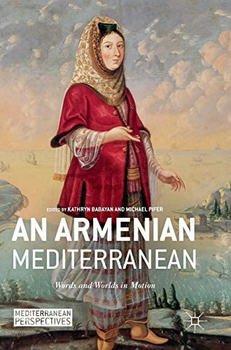 An Armenian Mediterranean<br>words and worlds in motion<br>Kat...