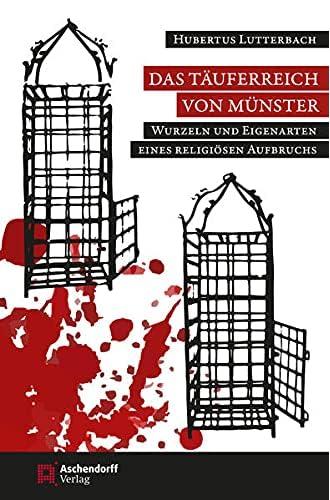 Das Täuferreich von Münster<br>Wurzeln und Eigenarten eines r...