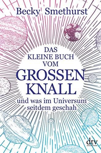 Das kleine Buch vom grossen Knall<br>und was im Universum sei...
