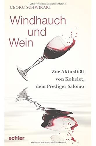 Windhauch und Wein<br>zur Aktualität von Kohelet, dem Predig...