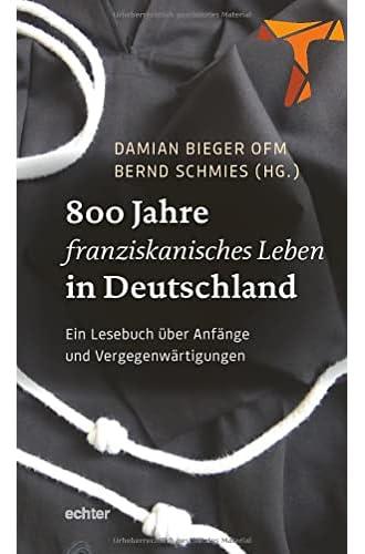 800 Jahre franziskanisches Leben in Deutschland<br>ein Lesebu...