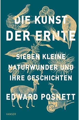 Die Kunst der Ernte<br>sieben kleine Naturwunder und ihre Ges...