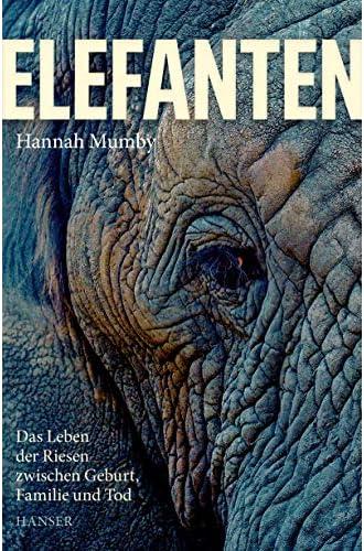 Elefanten<br>das Leben der Riesen zwischen Geburt, Familie un...