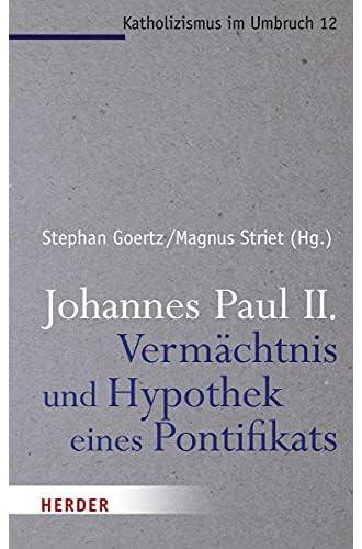Johannes Paul II. - Vermächtnis und Hypothek eines Pontifika...