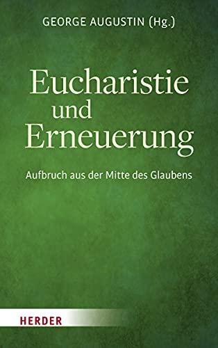 Eucharistie und Erneuerung : Aufbruch aus der Mitte des Glau...