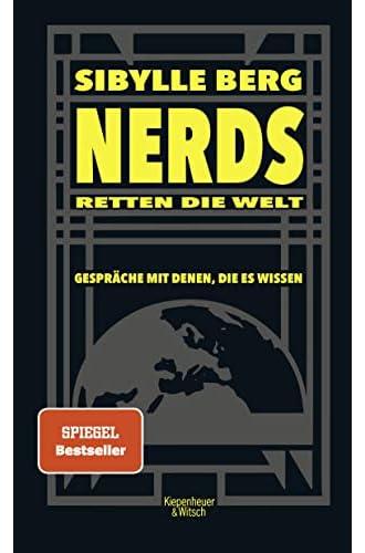 Nerds retten die Welt<br>Gespräche mit denen, die es wissen /...