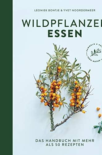 Wildpflanzen essen<br>das Handbuch mit mehr als 50 Rezepten /...