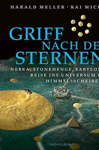 Griff nach den Sternen<br>Nebra, Stonehenge, Babylon: Reise i...