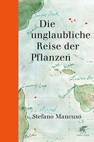 Die unglaubliche Reise der Pflanzen<br>Stefano Mancuso ; aus ...