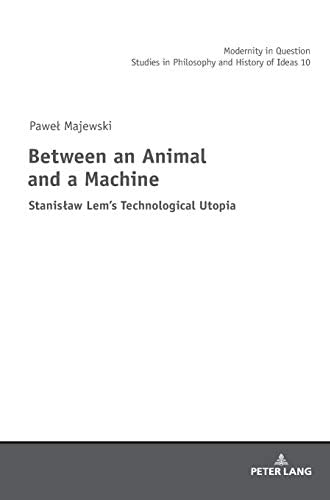 Between an animal and a machine<br>Stanislaw Lem's technologi...
