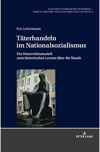 Täterhandeln im Nationalsozialismus<br>ein Unterrichtsmodell ...