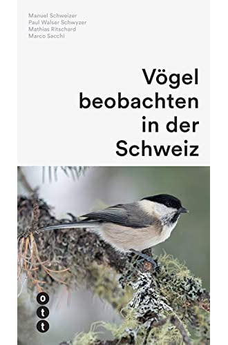 Vögel beobachten in der Schweiz<br>Manuel Schweizer, Paul Wal...