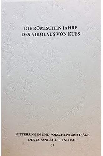 Die römischen Jahre des Nikolaus von Kues<br>Akten zum Jubil...