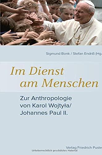 Im Dienst am Menschen<br>zur Anthropologie von Karol Wojtyla/...