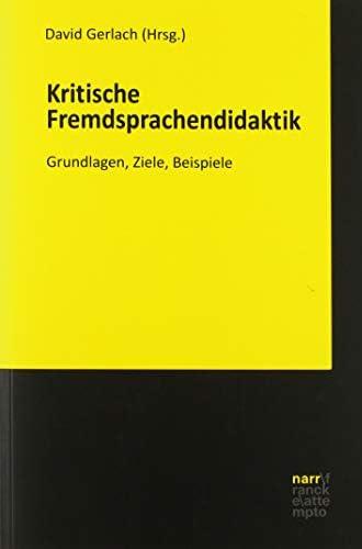 Kritische Fremdsprachendidaktik<br>Grundlagen, Ziele, Beispie...