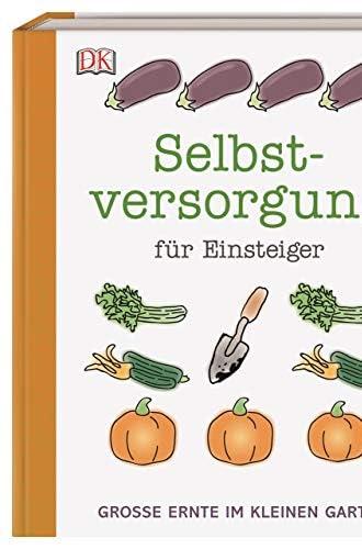 Selbstversorgung für Einsteiger<br>grosse Ernte im kleinen Ga...