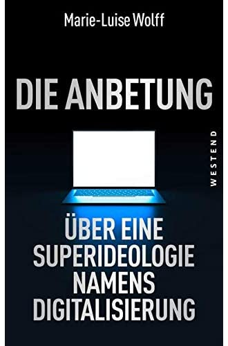Die Anbetung<br>über eine Superideologie namens Digitalisieru...