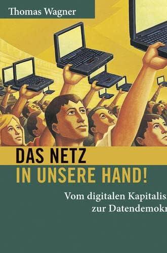 Das Netz in unsere Hand !<br>vom digitalen Kapitalismus zur D...