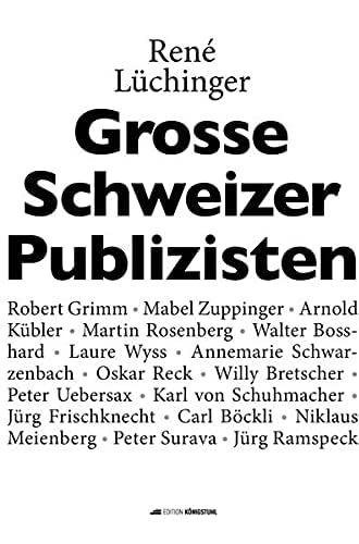Grosse Schweizer Publizisten<br>eine kleine Pressegeschichte ...