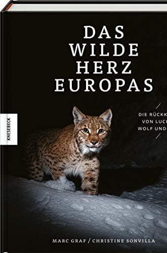 Das wilde Herz Europas<br>die Rückkehr von Luchs, Wolf und B...