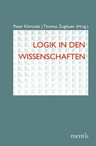 Logik in den Wissenschaften<br>Peter Klimczak, Thomas Zoglaue...