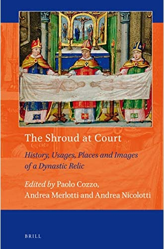 The shroud at court<br>history, usages, places and images of ...