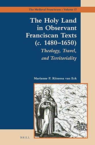 The Holy Land in observant Franciscan texts (c. 1480-1650) :...
