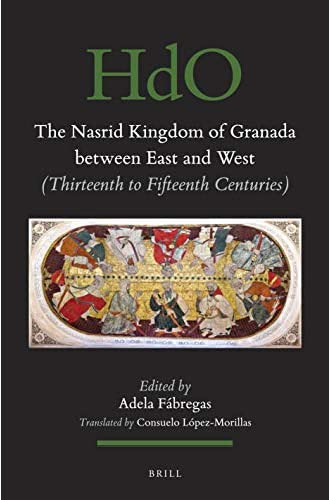 The Nasrid Kingdom of Granada between East and West<br>(thirt...
