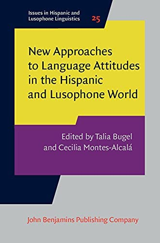 New approaches to language attitudes in the Hispanic and Lus...