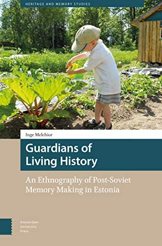 Guardians of living history<br>an ethnography of post-Soviet ...