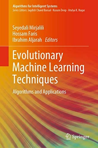 Evolutionary machine learning techniques<br>algorithms and ap...